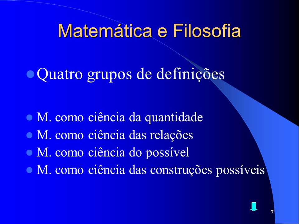7 Matemática e Filosofia Quatro grupos de definições M. como ciência da quantidade M. como ciência das relações M. como ciência do possível M. como ci