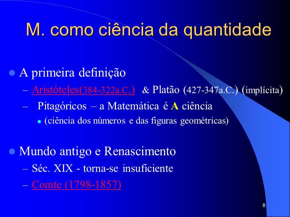8 M. como ciência da quantidade A primeira definição – Aristóteles( 384-322a.C.) & Platão ( 427-347a.C.) ( implícita ) Aristóteles( 384-322a.C.) – Pit