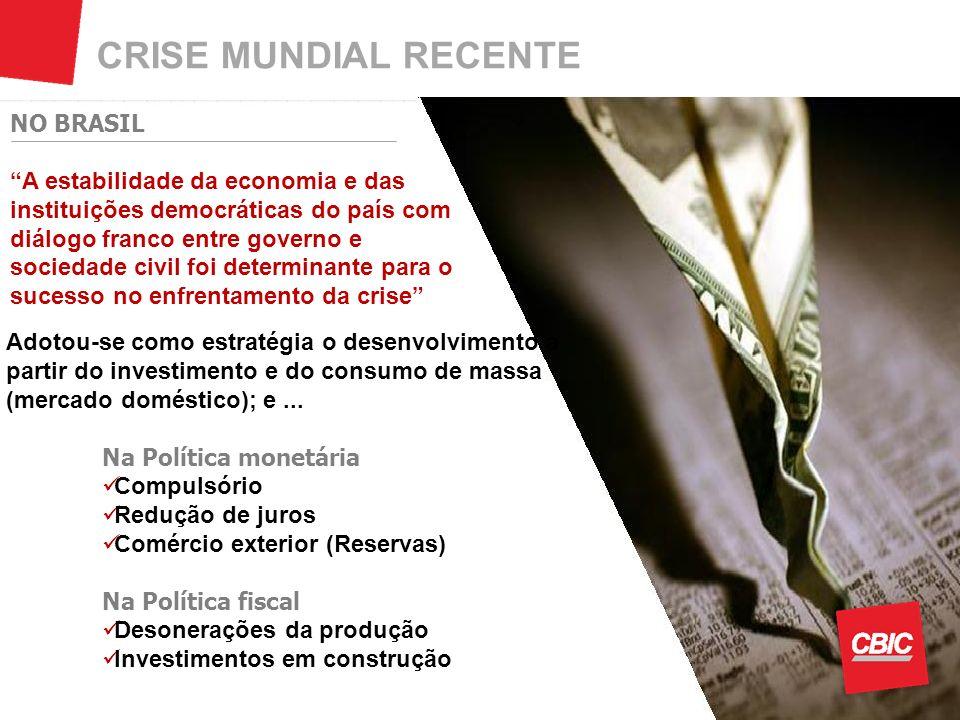 CRISE MUNDIAL RECENTE Adotou-se como estratégia o desenvolvimento a partir do investimento e do consumo de massa (mercado doméstico); e... Na Política