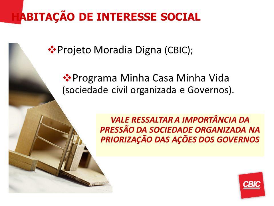 Programa Minha Casa Minha Vida (sociedade civil organizada e Governos). Projeto Moradia Digna (CBIC); HABITAÇÃO DE INTERESSE SOCIAL VALE RESSALTAR A I