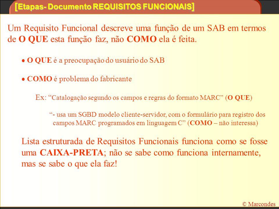 [ Etapas- Documento REQUISITOS FUNCIONAIS ] Um Requisito Funcional descreve uma função de um SAB em termos de O QUE esta função faz, não COMO ela é fe