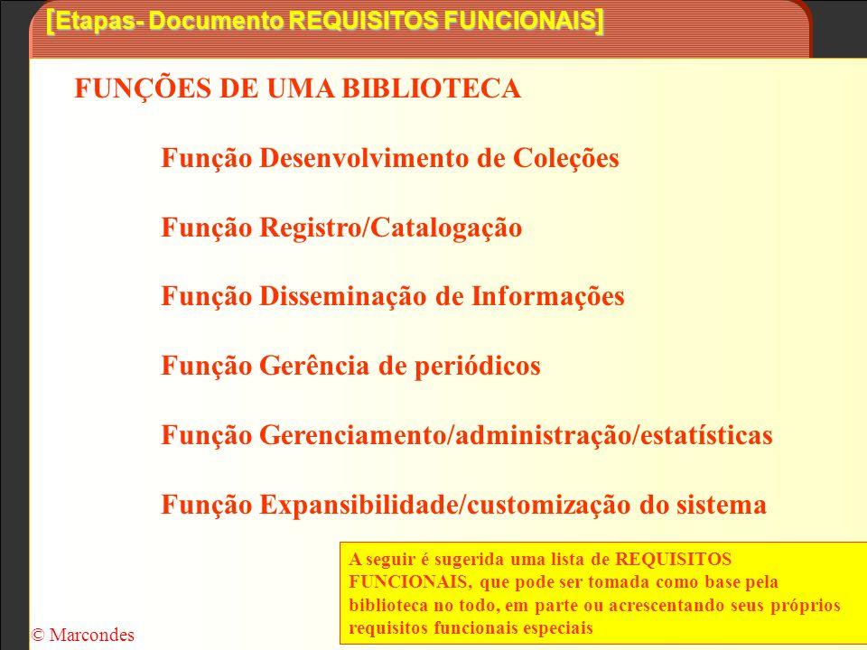 [ Etapas- Documento REQUISITOS FUNCIONAIS ] FUNÇÕES DE UMA BIBLIOTECA Função Desenvolvimento de Coleções Função Registro/Catalogação Função Disseminaç