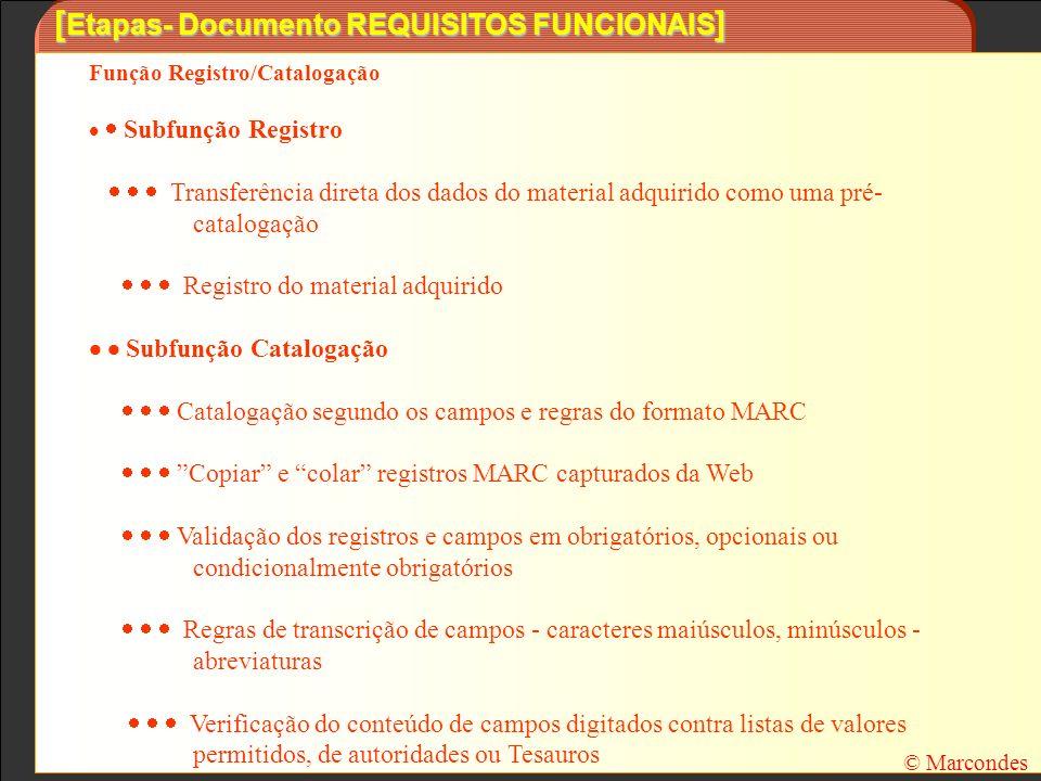 [ Etapas- Documento REQUISITOS FUNCIONAIS ] Função Registro/Catalogação Subfunção Registro Transferência direta dos dados do material adquirido como u