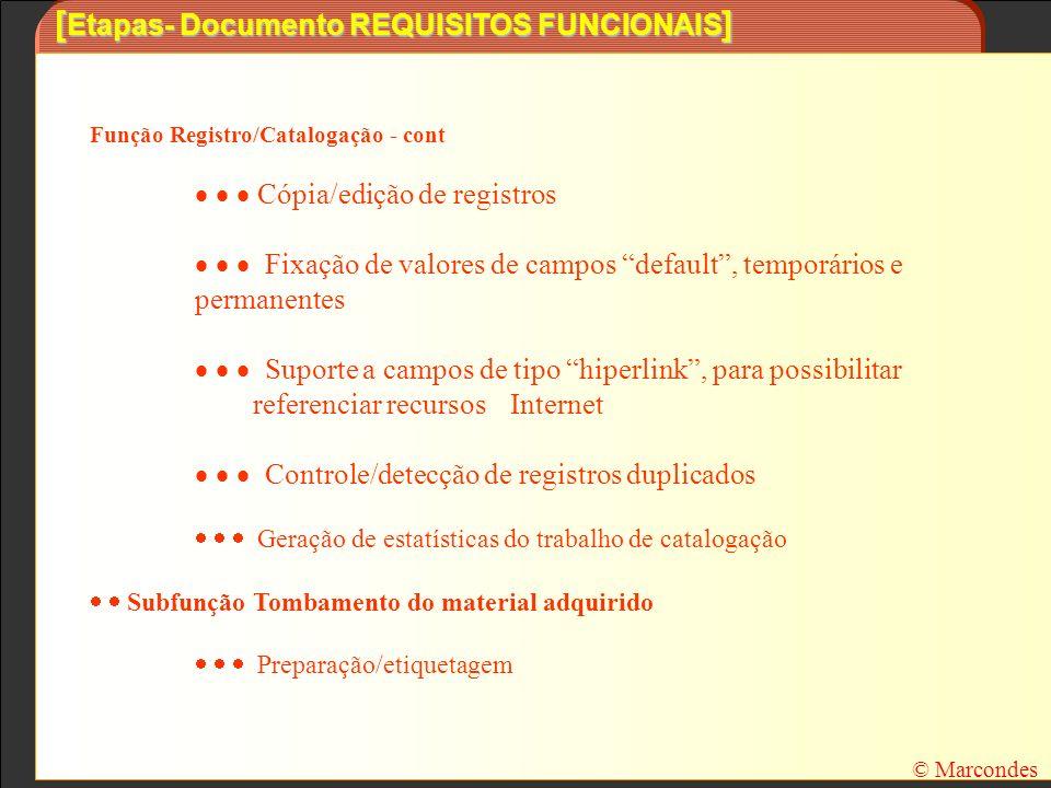 [ Etapas- Documento REQUISITOS FUNCIONAIS ] Função Registro/Catalogação - cont Cópia/edição de registros Fixação de valores de campos default, temporá