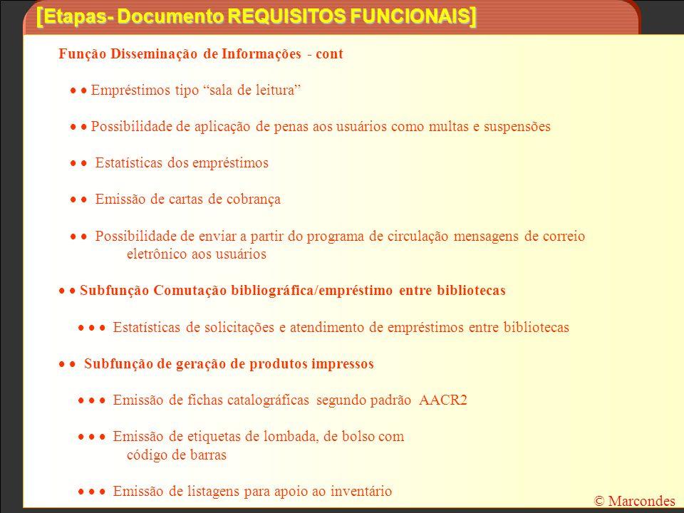 [ Etapas- Documento REQUISITOS FUNCIONAIS ] Função Disseminação de Informações - cont Empréstimos tipo sala de leitura Possibilidade de aplicação de p