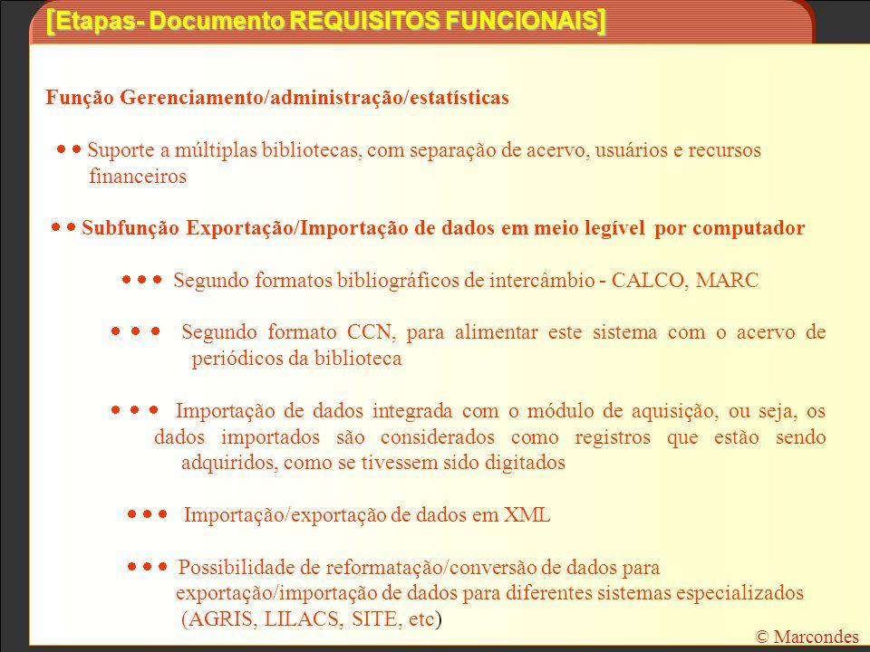 [ Etapas- Documento REQUISITOS FUNCIONAIS ] Função Gerenciamento/administração/estatísticas Suporte a múltiplas bibliotecas, com separação de acervo,