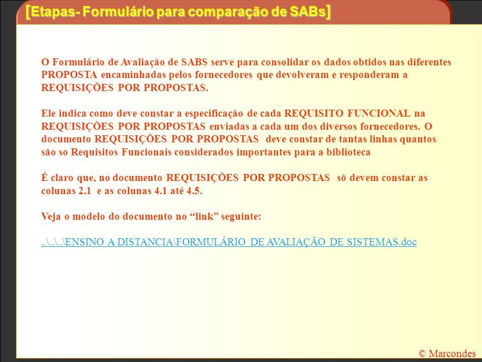 [ Etapas- Formulário para comparação de SABs ] © Marcondes O Formulário de Avaliação de SABS serve para consolidar os dados obtidos nas diferentes PRO