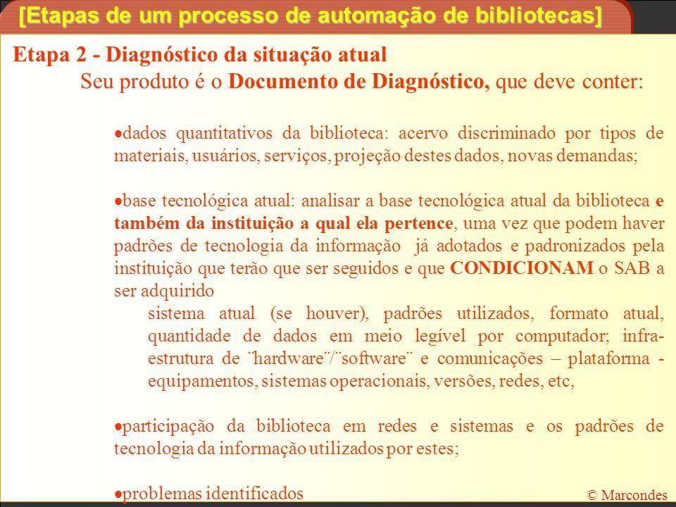 [Etapas de um processo de automação de bibliotecas] Etapa 2 - Diagnóstico da situação atual Seu produto é o Documento de Diagnóstico, que deve conter: