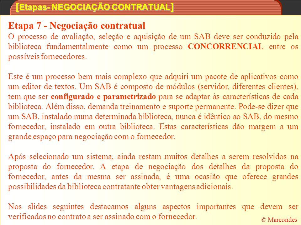 [ Etapas- NEGOCIAÇÃO CONTRATUAL ] Etapa 7 - Negociação contratual O processo de avaliação, seleção e aquisição de um SAB deve ser conduzido pela bibli
