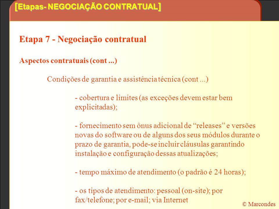 [ Etapas- NEGOCIAÇÃO CONTRATUAL ] Etapa 7 - Negociação contratual Aspectos contratuais (cont...) Condições de garantia e assistência técnica (cont...)