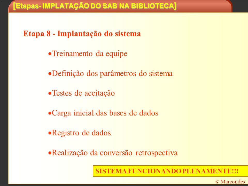 [ Etapas- IMPLATAÇÃO DO SAB NA BIBLIOTECA ] Etapa 8 - Implantação do sistema Treinamento da equipe Definição dos parâmetros do sistema Testes de aceit