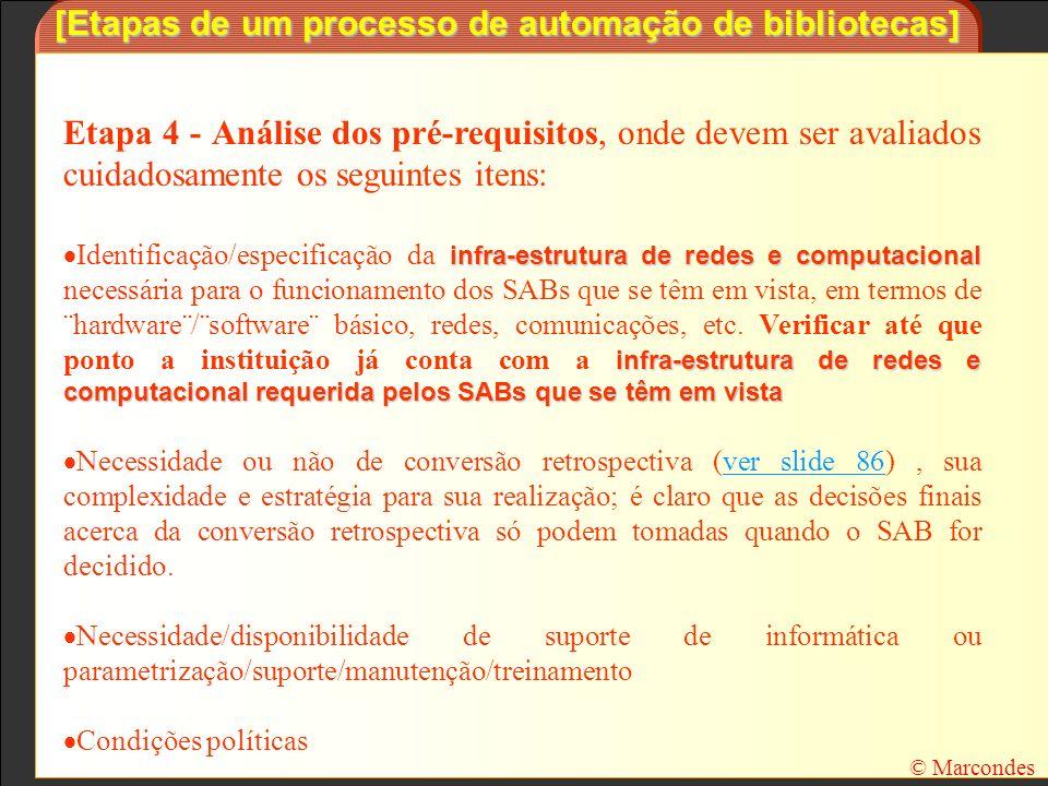 [Etapas de um processo de automação de bibliotecas] Etapa 4 - Análise dos pré-requisitos, onde devem ser avaliados cuidadosamente os seguintes itens: