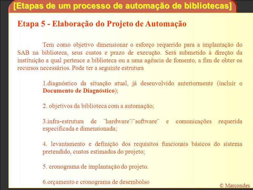 [Etapas de um processo de automação de bibliotecas] Etapa 5 - Elaboração do Projeto de Automação Tem como objetivo dimensionar o esforço requerido par