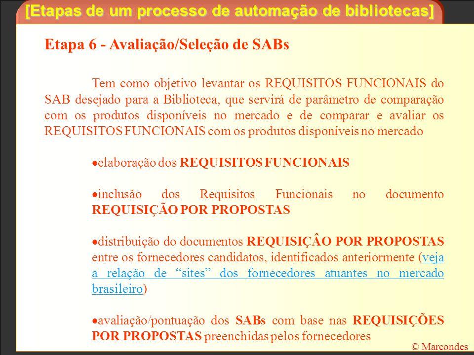 [Etapas de um processo de automação de bibliotecas] Etapa 6 - Avaliação/Seleção de SABs Tem como objetivo levantar os REQUISITOS FUNCIONAIS do SAB des