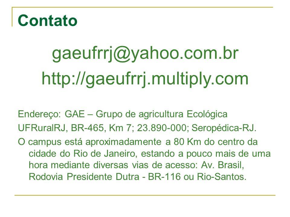 Contato Endereço: GAE – Grupo de agricultura Ecológica UFRuralRJ, BR-465, Km 7; 23.890-000; Seropédica-RJ. O campus está aproximadamente a 80 Km do ce