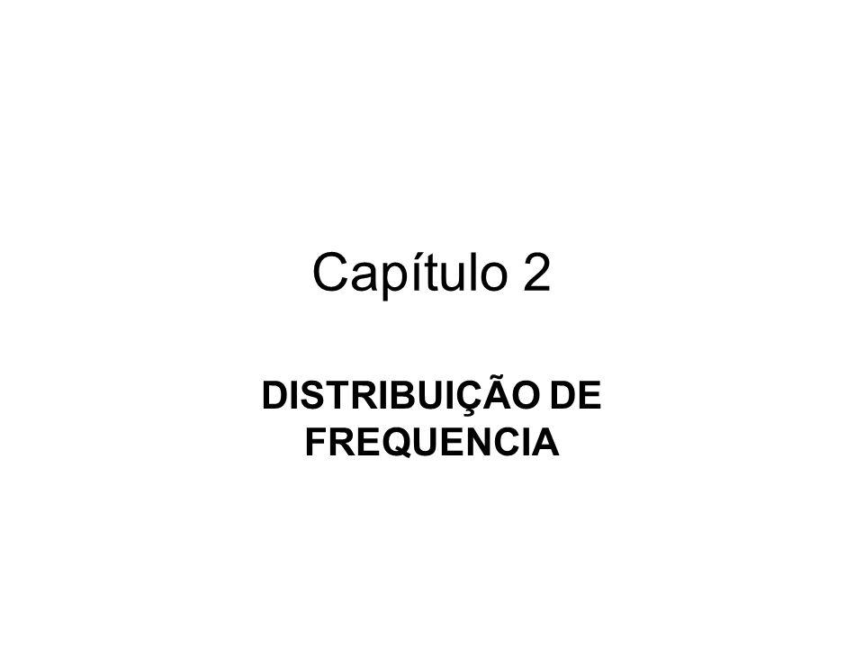 Capítulo 2 DISTRIBUIÇÃO DE FREQUENCIA