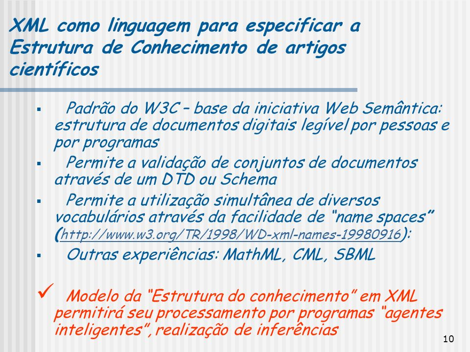 10 Padrão do W3C – base da iniciativa Web Semântica: estrutura de documentos digitais legível por pessoas e por programas Permite a validação de conju