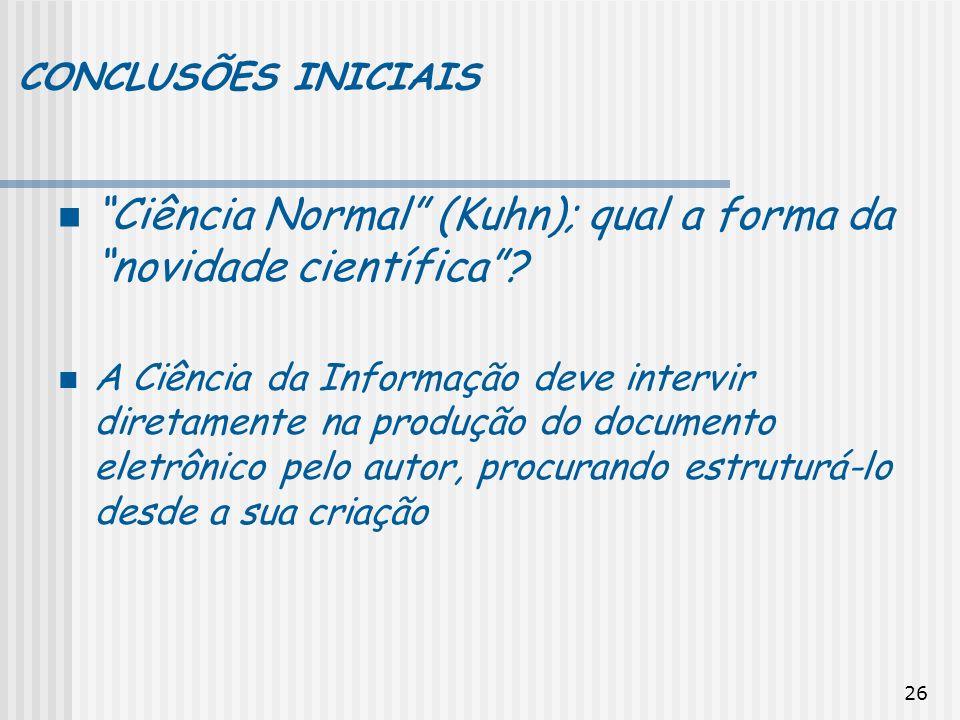 26 CONCLUSÕES INICIAIS Ciência Normal (Kuhn); qual a forma da novidade científica? A Ciência da Informação deve intervir diretamente na produção do do