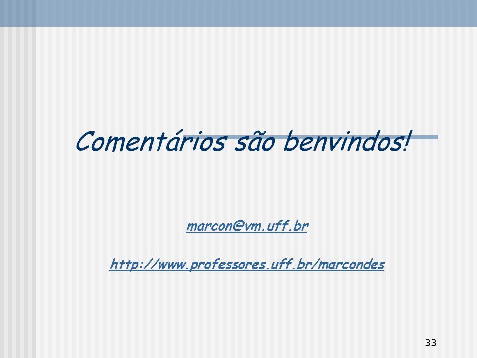 33 Comentários são benvindos! marcon@vm.uff.br http://www.professores.uff.br/marcondes