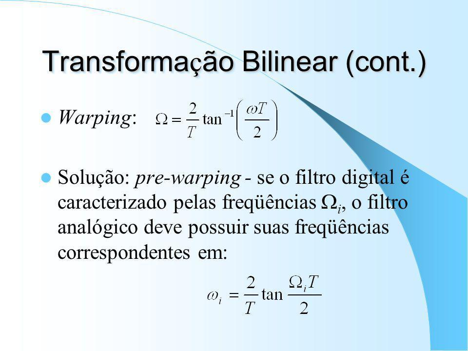 Transforma ç ão Bilinear Passar do domínio s (analógico) para o domínio z (digital); Definição: