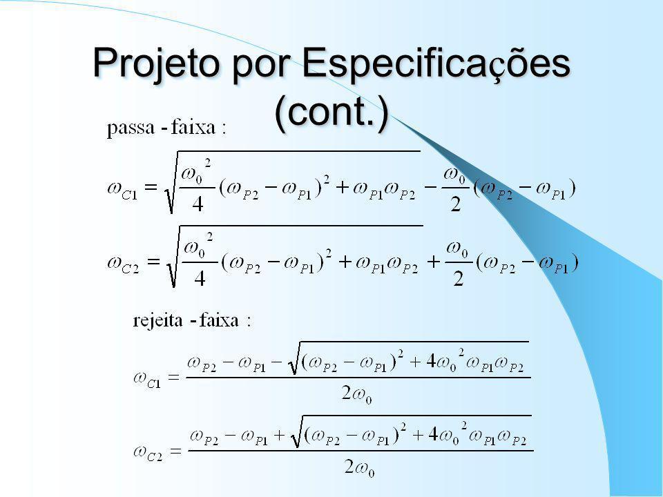 Projeto por Especifica ç ões (cont.) 4) Exclusivamente para Butterworth: 4.a) achar freqüência de 3dB: 4.b) voltar ao modelo analógico: