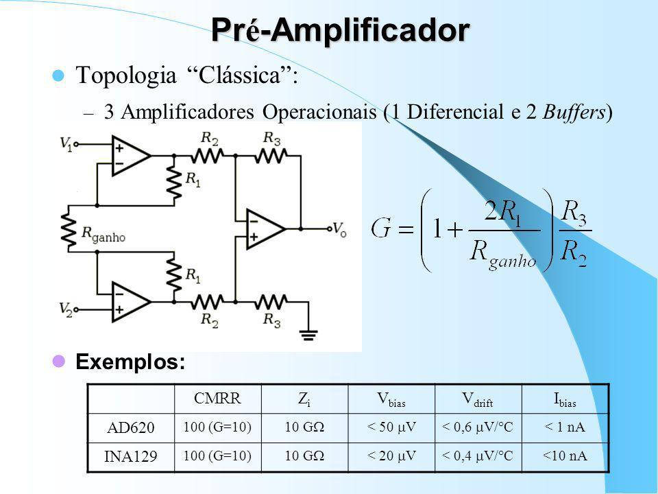 Pr é -Amplificador Requisitos: – Alta Impedância de Entrada; – Alta Rejeição de Modo Comum: – Baixo viés e deriva térmica de tensão de entrada; – Baix