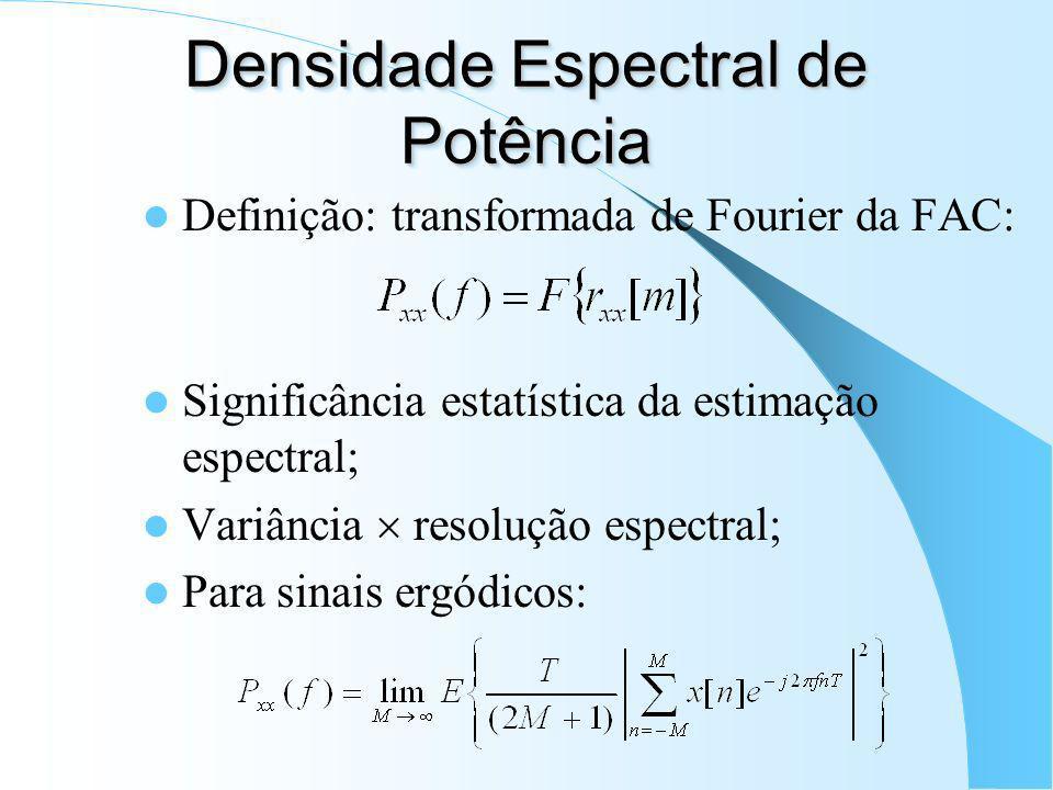 Fun ç ão de Autocorrela ç ão Estimador Não-Tendencioso: Estimador Tendencioso: tem a vantagem de ser uma função positiva semidefinida.