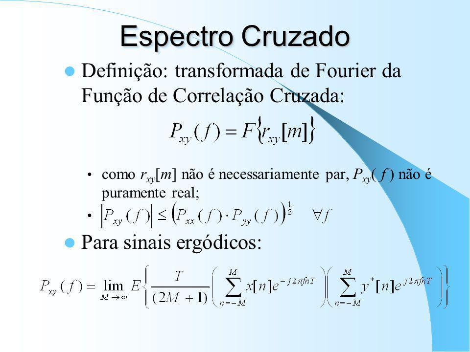 Fun ç ão de Correla ç ão Cruzada Para x[n] e y[n] ergódicos: r xy [m] r xy [-m] não é necessariamente par; r xy [m] = r yx * [-m]; Estimadores: