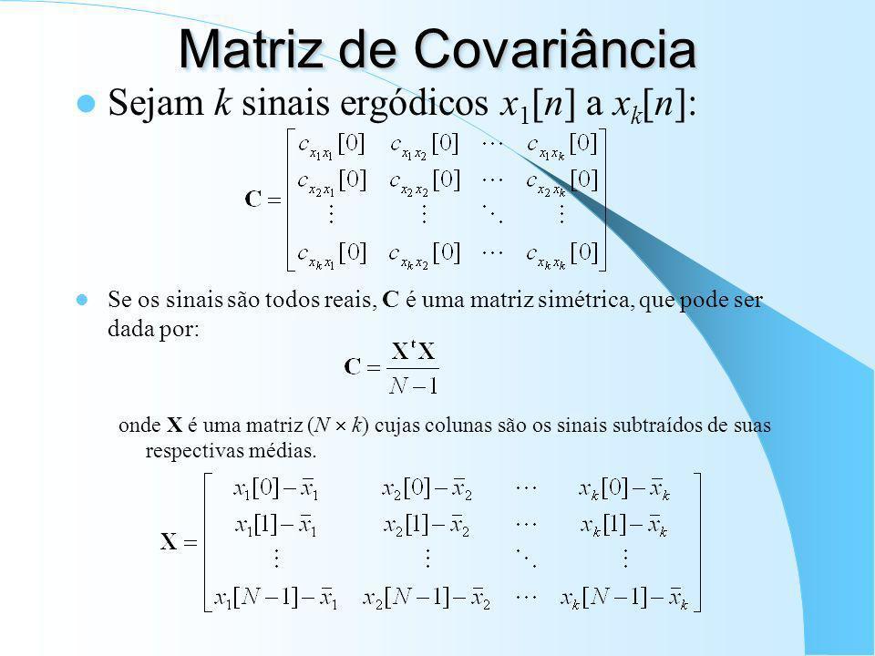 Variância e Covariância Para um sinal x[n] ergódico: onde E{...} refere-se à esperança matemática. Analogamente, a covariância entre 2 sinais x[n] e y