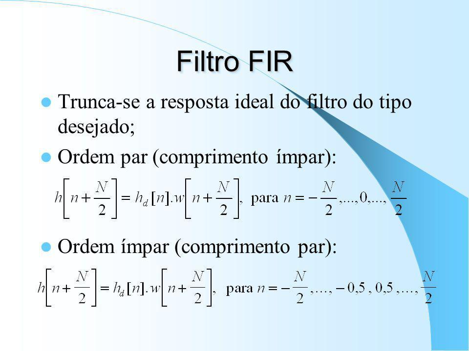 Filtros FIR Passa-Baixas, Passa- Altas, Passa-Faixa e Rejeita-Faixa Fase linear resposta ao impulso simétrica ou anti-simétrica; Simétrica: Anti-simét