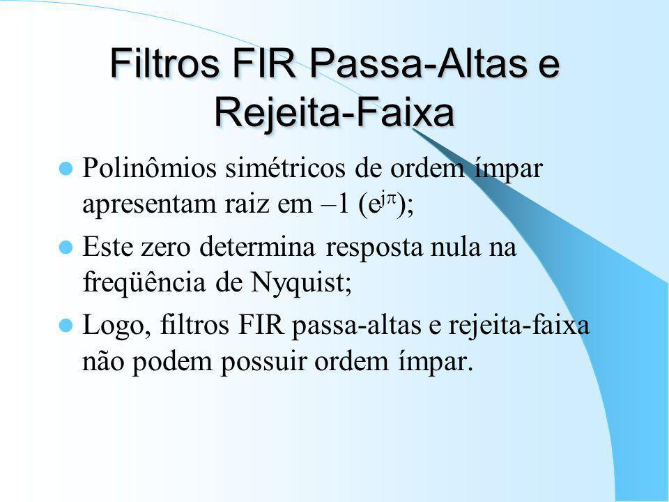 Filtro FIR Trunca-se a resposta ideal do filtro do tipo desejado; Ordem par (comprimento ímpar): Ordem ímpar (comprimento par):