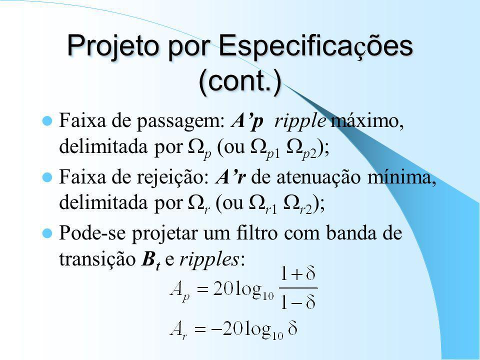 Projeto por Especifica ç ões (FIR-Kaiser) Especificações: ripple e limite(s) da faixa de passagem e ripple e limite(s) da faixa de rejeição; ripple aj