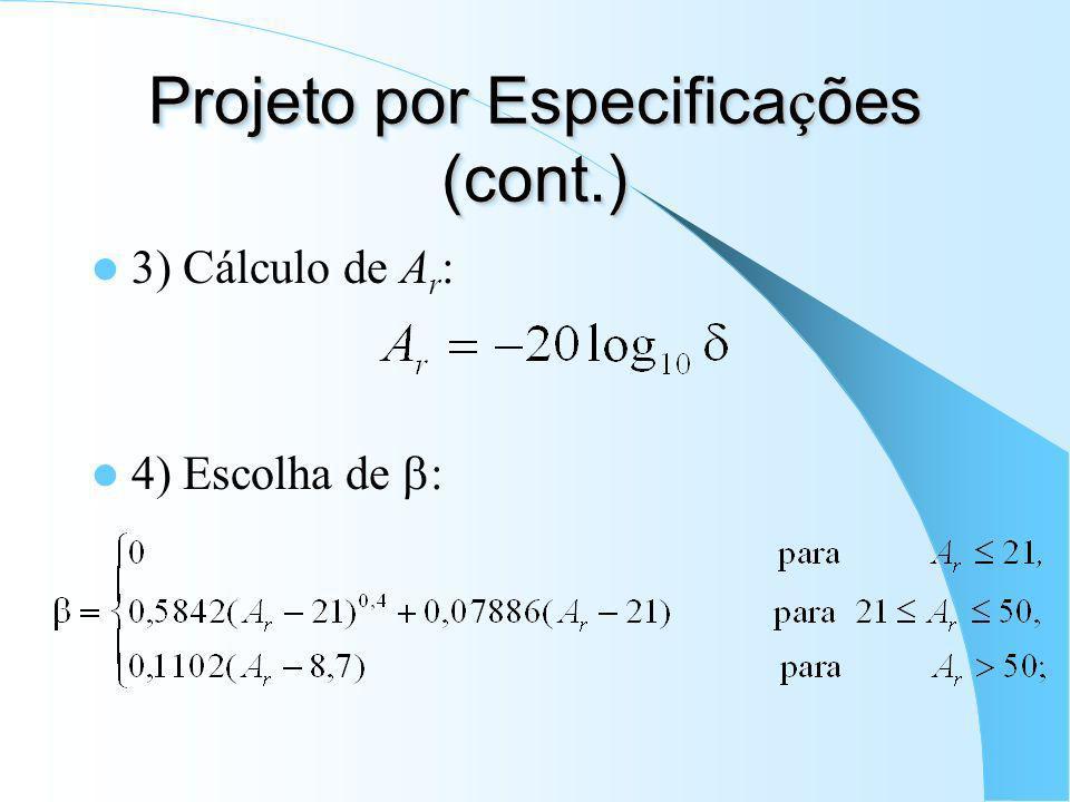 1) Freqüência(s) de corte: distanciada(s) de B t /2 do(s) limites da faixa de passagem; 2) Escolha de :