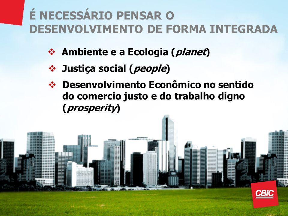 Justiça social (people) Ambiente e a Ecologia (planet) Desenvolvimento Econômico no sentido do comercio justo e do trabalho digno (prosperity) É NECES