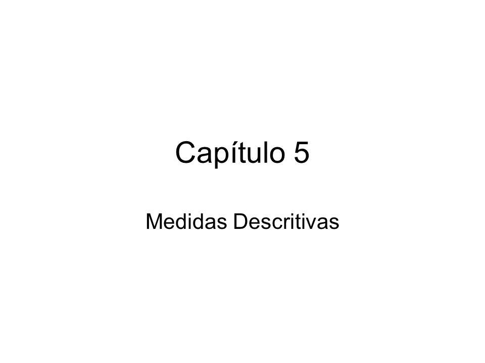 Capítulo 5 Medidas Descritivas