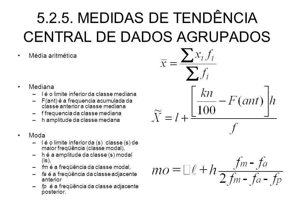 5.2.5. MEDIDAS DE TENDÊNCIA CENTRAL DE DADOS AGRUPADOS Média aritmética Mediana –l é o limite inferior da classe mediana –F(ant) é a frequencia acumul