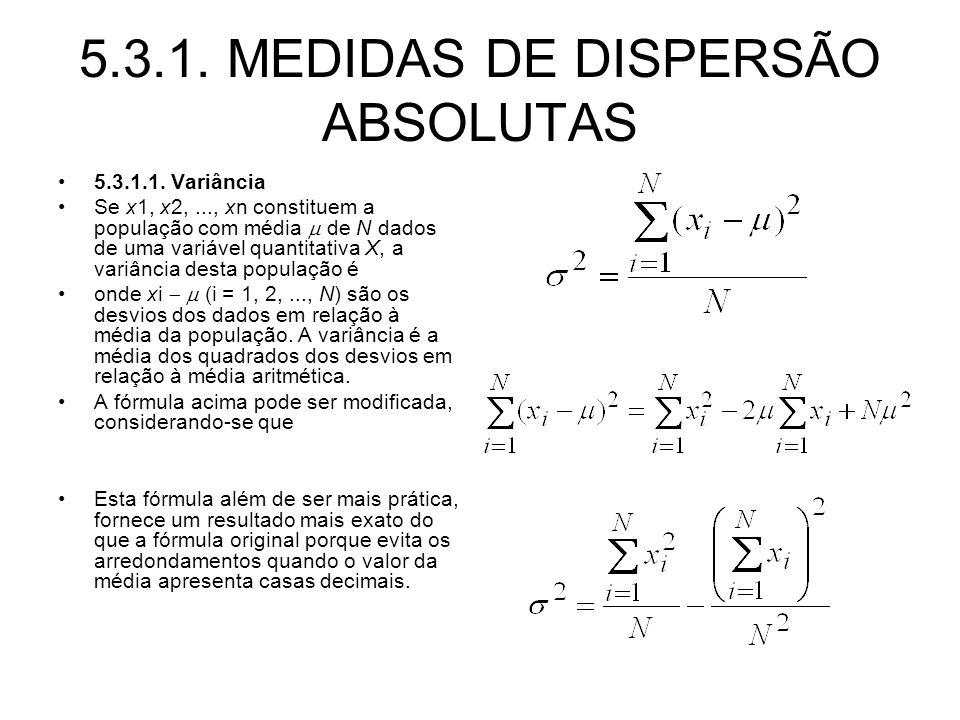 5.3.1. MEDIDAS DE DISPERSÃO ABSOLUTAS 5.3.1.1. Variância Se x1, x2,..., xn constituem a população com média de N dados de uma variável quantitativa X,