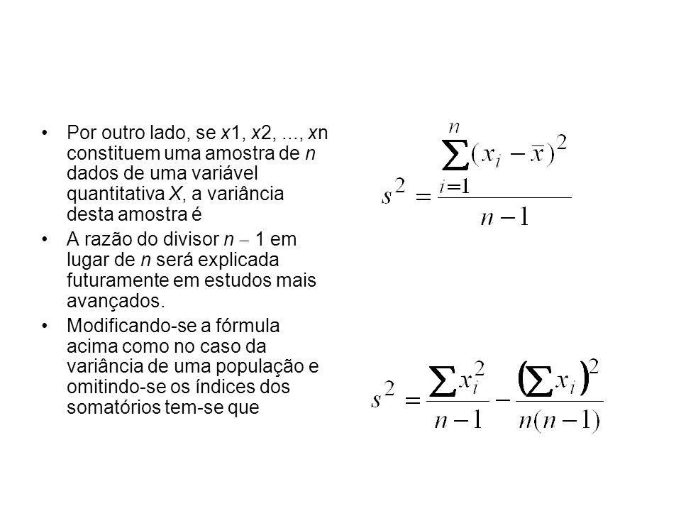 Por outro lado, se x1, x2,..., xn constituem uma amostra de n dados de uma variável quantitativa X, a variância desta amostra é A razão do divisor n 1