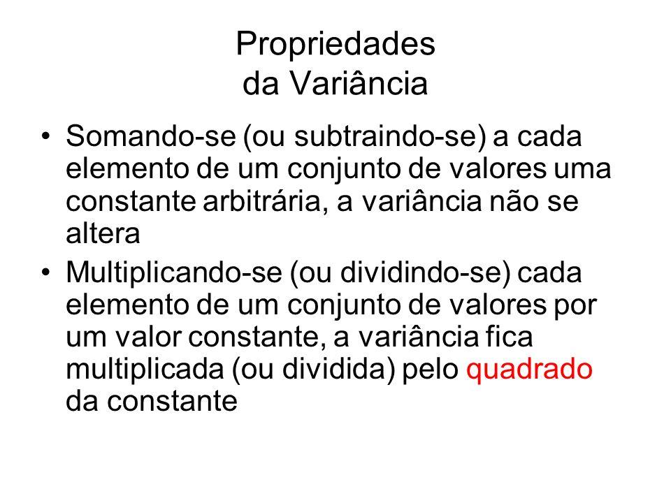 Propriedades da Variância Somando-se (ou subtraindo-se) a cada elemento de um conjunto de valores uma constante arbitrária, a variância não se altera