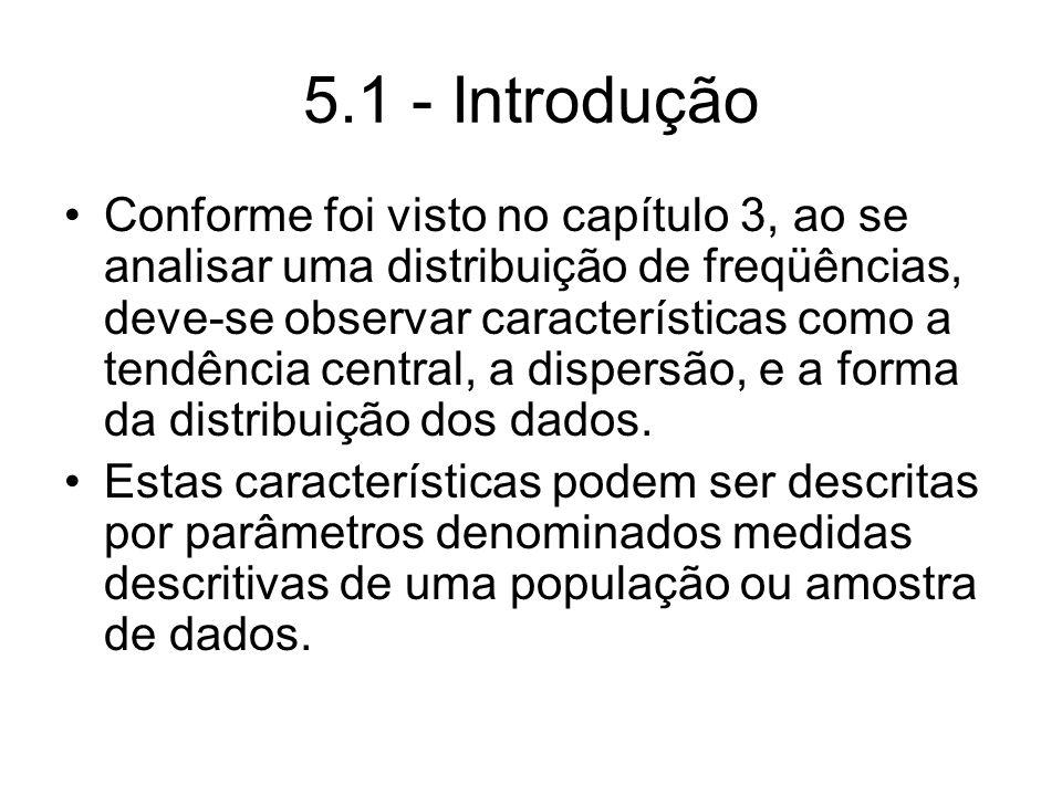 5.1 - Introdução Conforme foi visto no capítulo 3, ao se analisar uma distribuição de freqüências, deve-se observar características como a tendência c