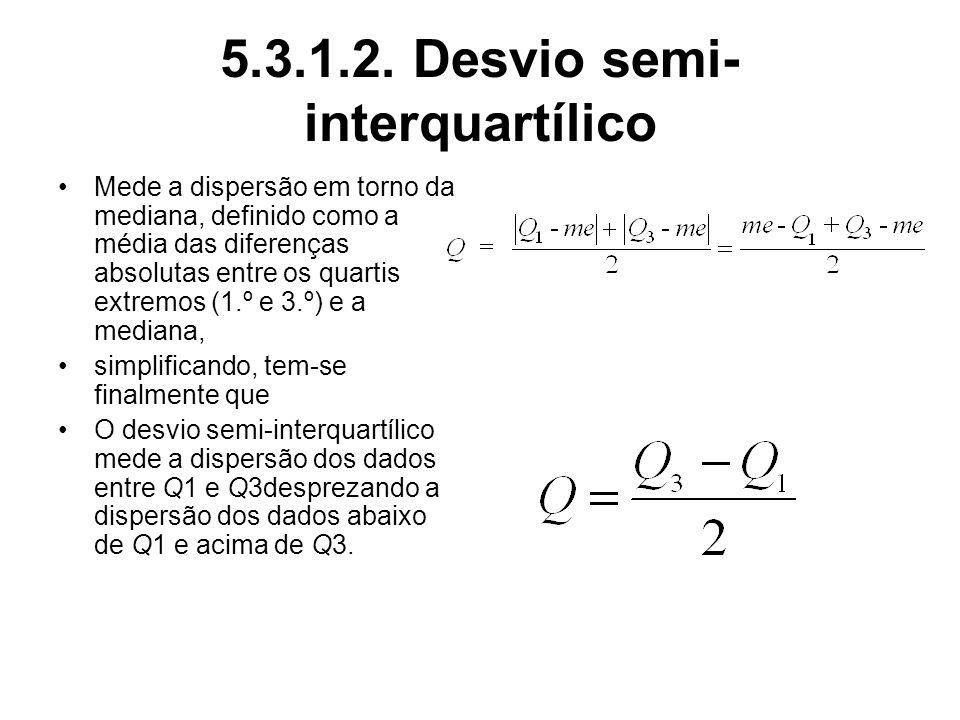 5.3.1.2. Desvio semi- interquartílico Mede a dispersão em torno da mediana, definido como a média das diferenças absolutas entre os quartis extremos (