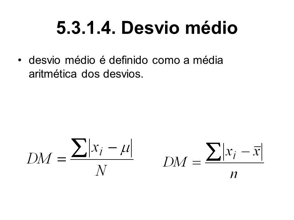 5.3.1.4. Desvio médio desvio médio é definido como a média aritmética dos desvios.