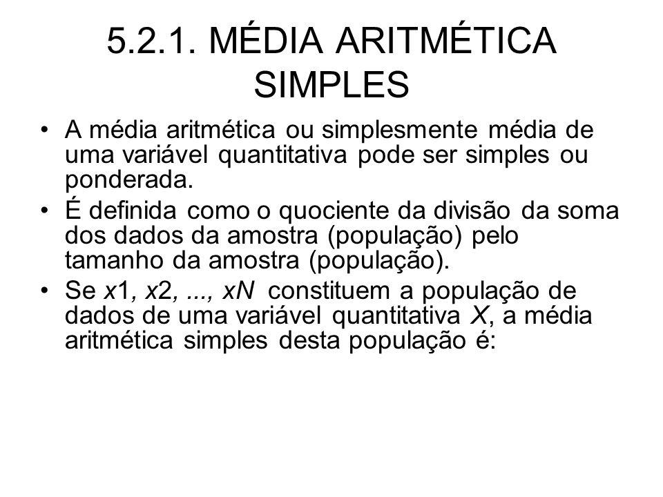 5.2.1. MÉDIA ARITMÉTICA SIMPLES A média aritmética ou simplesmente média de uma variável quantitativa pode ser simples ou ponderada. É definida como o