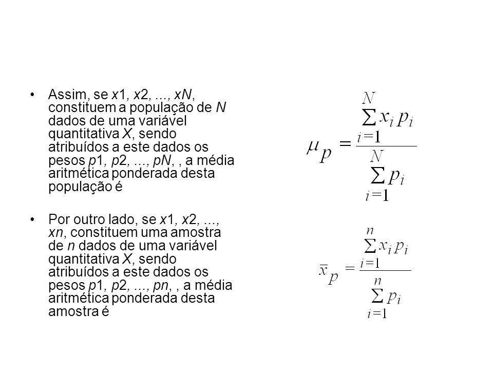 Assim, se x1, x2,..., xN, constituem a população de N dados de uma variável quantitativa X, sendo atribuídos a este dados os pesos p1, p2,..., pN,, a