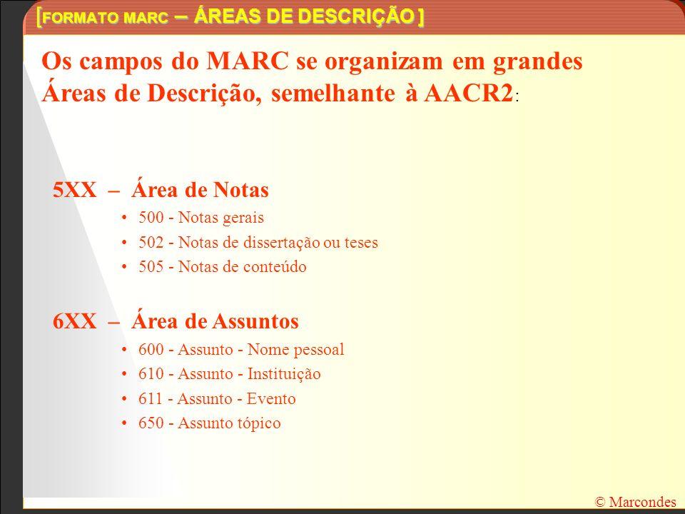 [ FORMATO MARC – ÁREAS DE DESCRIÇÃO ] Os campos do MARC se organizam em grandes Áreas de Descrição, semelhante à AACR2 : 5XX – Área de Notas 500 - Not