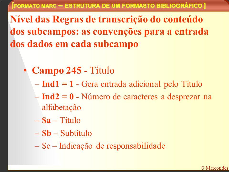 [ FORMATO MARC – ESTRUTURA DE UM FORMASTO BIBLIOGRÁFICO ] © Marcondes Nível das Regras de transcrição do conteúdo dos subcampos: as convenções para a
