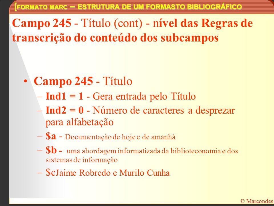 [ FORMATO MARC – ESTRUTURA DE UM FORMASTO BIBLIOGRÁFICO © Marcondes Campo 245 - Título (cont) - nível das Regras de transcrição do conteúdo dos subcam