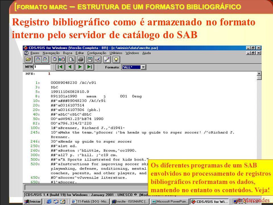 [ FORMATO MARC – ESTRUTURA DE UM FORMASTO BIBLIOGRÁFICO Registro bibliográfico como é armazenado no formato interno pelo servidor de catálogo do SAB ©