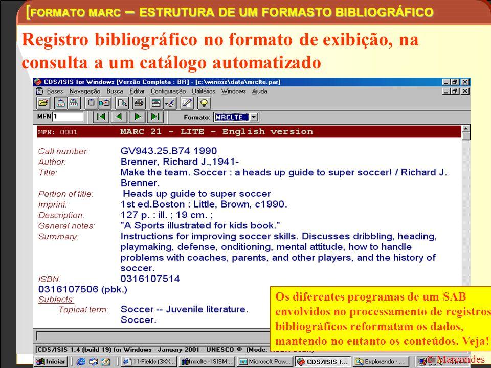 [ FORMATO MARC – ESTRUTURA DE UM FORMASTO BIBLIOGRÁFICO Registro bibliográfico no formato de exibição, na consulta a um catálogo automatizado © Marcon