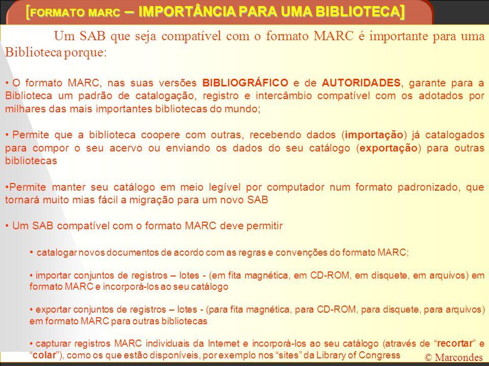 [ FORMATO MARC – IMPORTÂNCIA PARA UMA BIBLIOTECA ] © Marcondes Um SAB que seja compatível com o formato MARC é importante para uma Biblioteca porque: